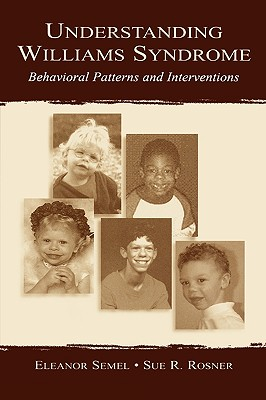 Understanding Williams Syndrome: Behavioral Patterns and Interventions, Semel, Eleanor; Rosner, Sue R.