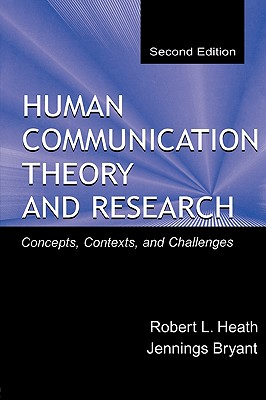 Human Communication Theory and Research: Concepts, Contexts, and Challenges (Routledge Communication Series), Heath, Robert L.; Bryant, Jennings