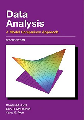Data Analysis: A Model Comparison Approach, Second Edition, Charles M. Judd; Gary H. McClelland; Carey S. Ryan
