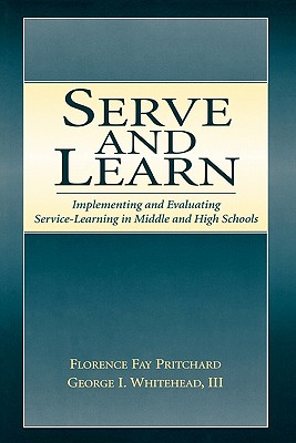 Serve and Learn: Implementing and Evaluating Service-learning in Middle and High Schools, Pritchard, Florence Fay; Whitehead  III, George I.