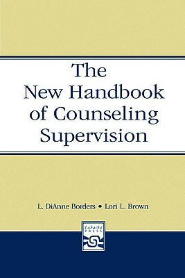New Handbook Of Counseling Supervision, Borders, L. DiAnne; Brown, Lori L.