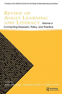 Review of Adult Learning and Literacy, Vol. 6: Connecting Research, Policy, and Practice--A Project of the National Center for the Study of Adult Learning and Literacy
