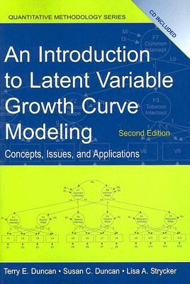 An Introduction to Latent Variable Growth Curve Modeling: Concepts, Issues, and Application, Second Edition (Quantitative Methodology Series), Duncan, Terry E.; Duncan, Susan C.; Strycker, Lisa A.