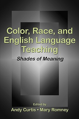 Color, Race, and English Language Teaching: Shades of Meaning