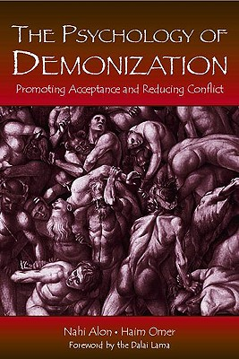 The Psychology of Demonization: Promoting Acceptance and Reducing Conflict, Alon, Nahi; Omer, Haim