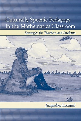 Culturally Specific Pedagogy in the Mathematics Classroom: Strategies for Teachers and Students, Leonard, Jacqueline