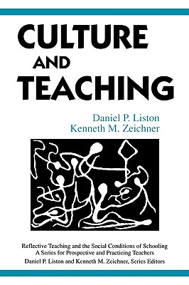 Image for Culture and Teaching (Reflective Teaching and the Social Conditions of Schooling Series)