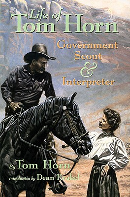Life of Tom Horn, Government Scout and Interpreter, Written by Himself, Tom Horn