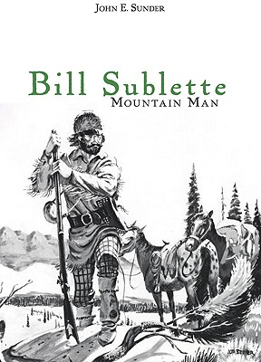 Bill Sublette: Mountain Man, John E. Sunder