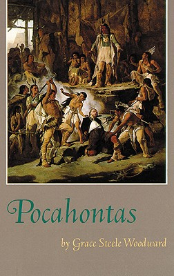 Pocahontas (The Civilization of the American Indian Series), Woodward, Grace Steele