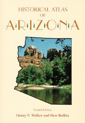 Historical Atlas of Arizona, 2nd ed, Henry Pickering Walker, Don Bufkin