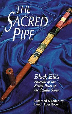 Image for The Sacred Pipe: Black Elks Account of the Seven Rites of the Oglala Sioux (Volume 36) (The Civilization of the American Indian Series)