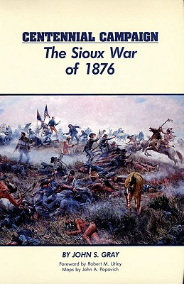 Centennial Campaign: The Sioux War of 1876, Gray, John S.