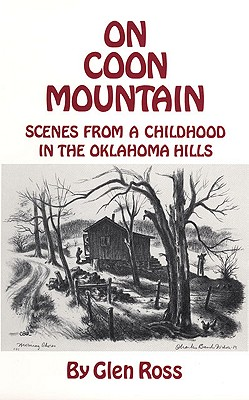On Coon Mountain: Scenes from Childhood in the Oklahoma Hills, Ross,Glen
