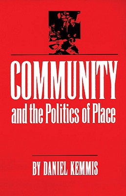 Community and the Politics of Place, Kemmis, Daniel