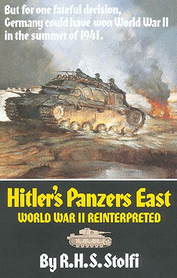 Hitler's Panzers East: World War II Reinterpreted, Stolfi, R.H.S.