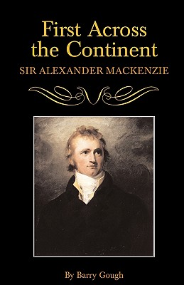 First Across the Continent: Sir Alexander Mackenzie (The Oklahoma Western Biographies), Gough, Barry