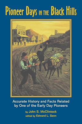 Image for Pioneer Days in the Black Hills: Accurate History and Facts Related by One of the Early Day Pioneers