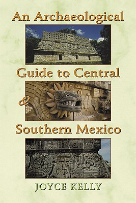 An Archaeological Guide to Central and Southern Mexico, Kelly, Joyce