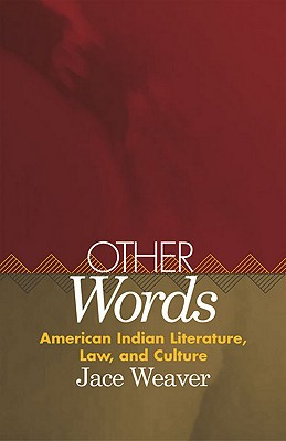 Other Words: American Indian Literature, Law, and Culture (American Indian Literature and Critical Studies Series), Weaver Ph.D, Dr. Jace