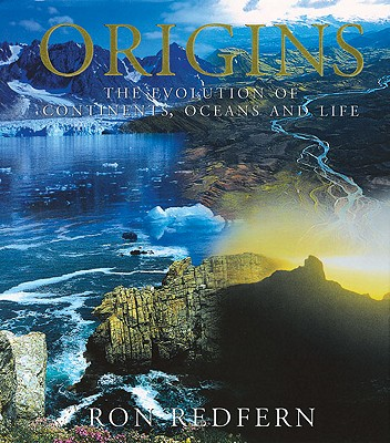 Origins: The Evolution of Continents, Oceans and Life, Redfern, Ron