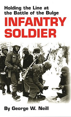 Image for Infantry Soldier: Holding the Lines at the Battle of the Bulge