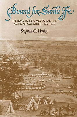 Image for Bound For Santa Fe:  The Road To New Mexico and the American Conquest, 1806-1848