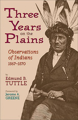 Three Years on the Plains: Observations of Indians, 1867–1870 (The Western Frontier Library Series), Tuttle, Edmund B.