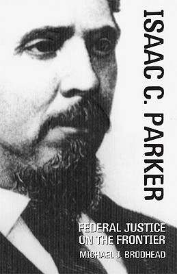 Image for Isaac C. Parker: Federal Justice on the Frontier (The Oklahoma Western Biographies)