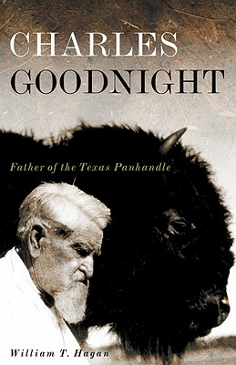 Image for Charles Goodnight: Father of the Texas Panhandle (The Oklahoma Western Biographies)
