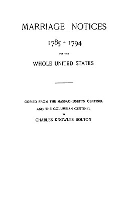 Image for Marriage Notices 1785-1794 for the Whole United States