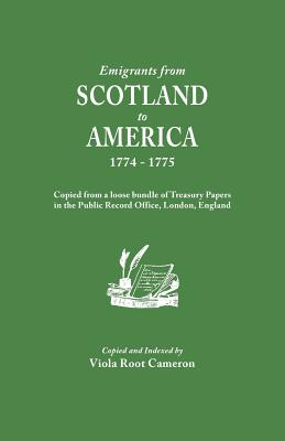 Emigrants from Scotland to America, 1774-1775. Copied from a loose bundle of Treasury Papers in the Pubilc Record Office, London, England