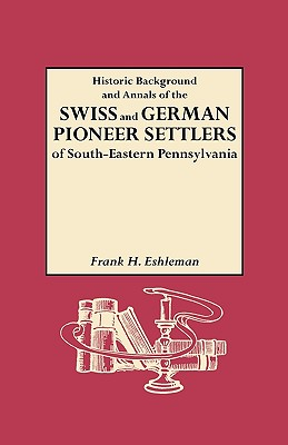 Image for Historic Background and Annals of the Swiss and German Pioneer Settlers