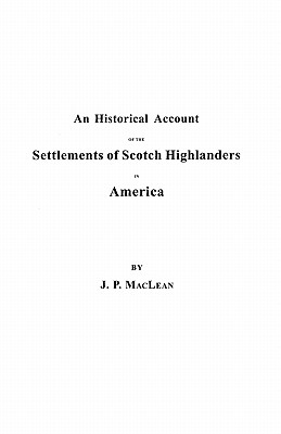 An Historical Account of the Settlements of Scotch Highlanders in America: Prior to the Peace of 1783, John P. MacLean