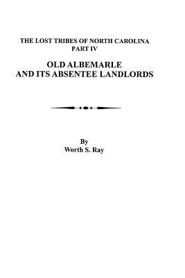 Image for The Lost Tribes of North Carolina. Part IV: Old Albemarle and Its Absentee Landlords