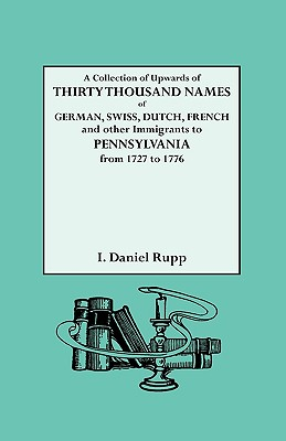 Image for A Collection of Upwards of Thirty Thousand Names of German, Swiss, Dutch, French and Other Immigrants in Pennsylvania from 1727 to 1776