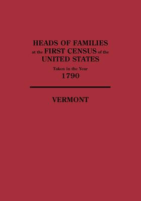 Image for Heads of Families at the First Census of the United States Taken in the Year 1790: Vermont