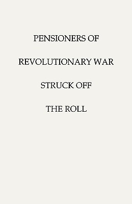 Image for Pensioners of the Revolutionary War--Struck Off the Roll