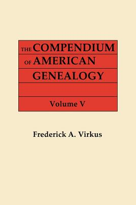 Image for The Compendium of American Genealogy: First Families of America. A Genealogical Encyclopedia of the United States. Volume V