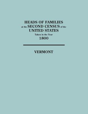 Image for Vermont: Heads of Families at the Second Census of the United States Taken in the Year 1800