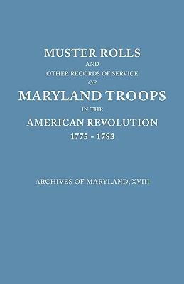 Image for Muster Rolls and Other Records of Service of Maryland Troops in the American Revolution, 1775-1783
