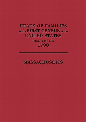 Image for Heads of Families at the First Census of the United States Taken in the Year 1790: Massachusetts