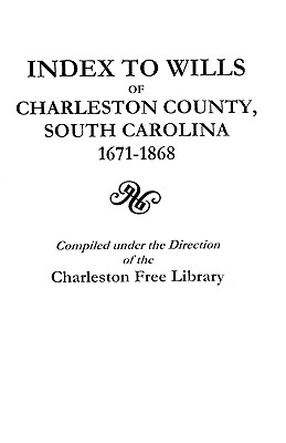 Image for Index to Wills of Charleston County, South Carolina, 1671-1868