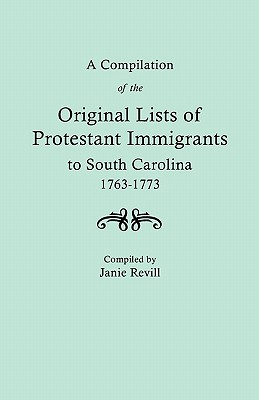 Image for A Compilation of the Original Lists of Protestant Immigrants to South Carolina, 1763-1773