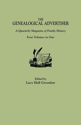 Genealogical Advertiser : A Quarterly Magazine of Family History (4 Volumes in 1)
