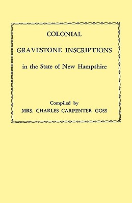 Colonial Gravestone Inscriptions in the State of New Hampshire. from Collections Made Between 1913 and 1942 by the Historic Activities Committee of Th