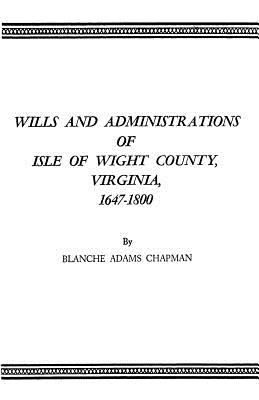Image for Wills and Administrations of Isle of Wight County, Virginia, 1647-1800