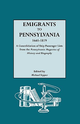 Image for Emigrants to Pennsylvania, 1641-1819: A Consolidation of Ship Passenger Lists from the Pennsylvania Magazine of History and Biography