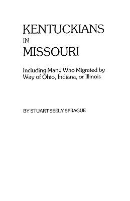 Kentuckians in Missouri, Including Many Who Migrated by Way of Ohio (#5515), Sprague, Stuart; Sprague