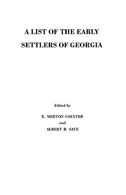 A List of the Early Settlers of Georgia, E. Merton Coulter; Albert B. Saye